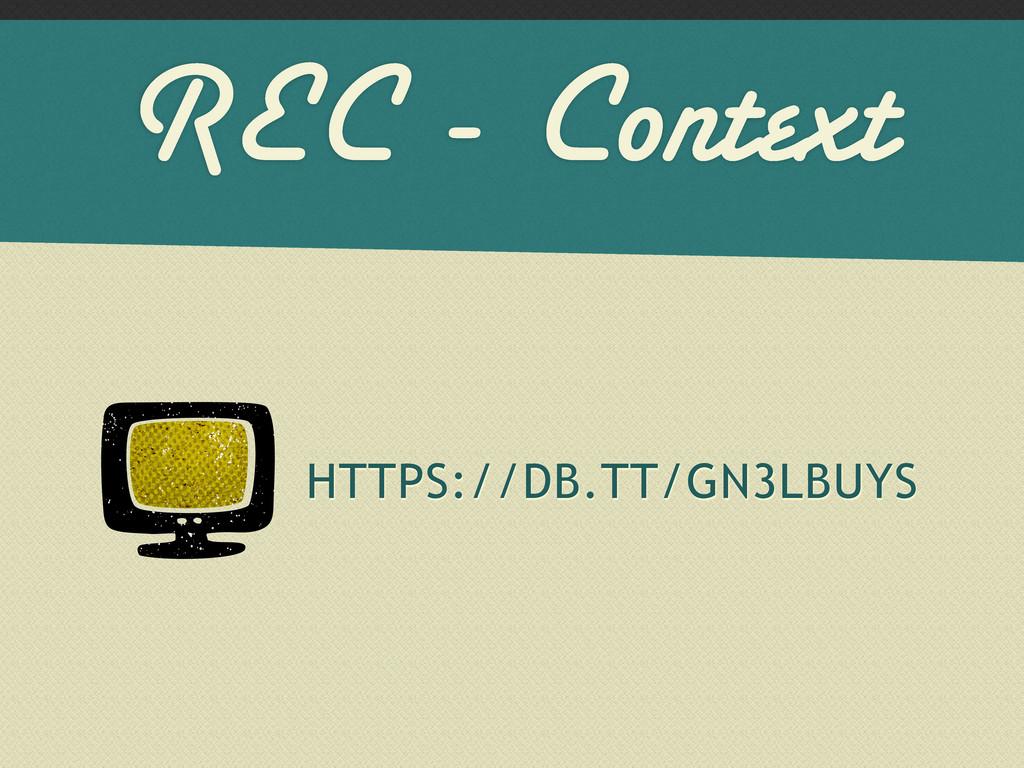 REC - Context HTTPS://DB.TT/GN3LBUYS