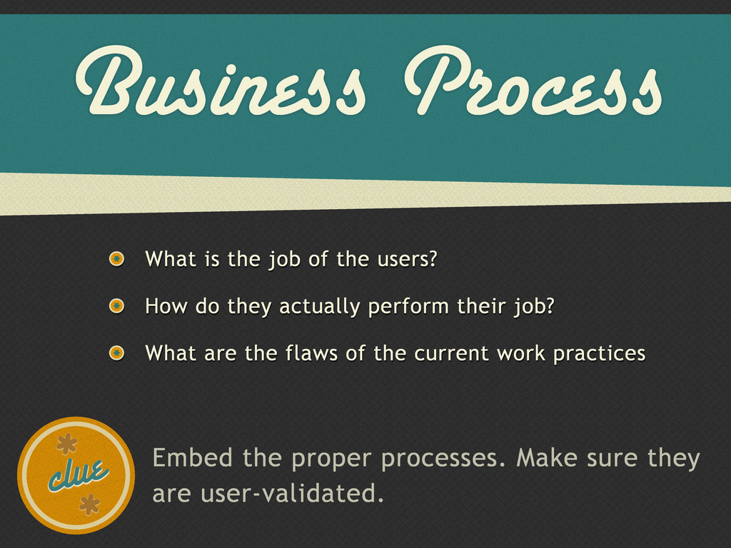 Business Process What is the job of the users? ...