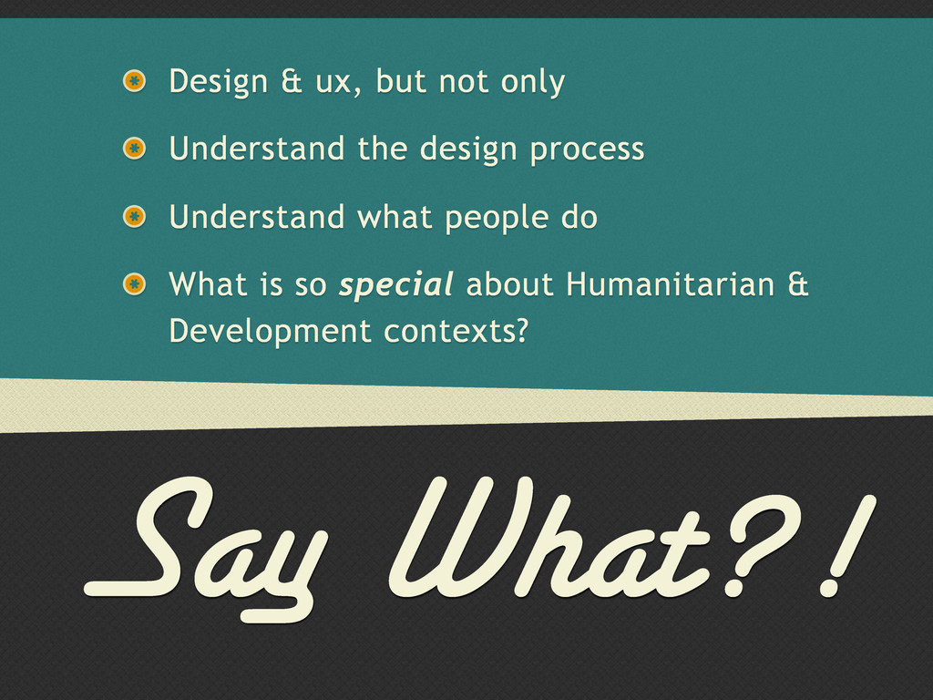 Say What?! Design & ux, but not only Understand...