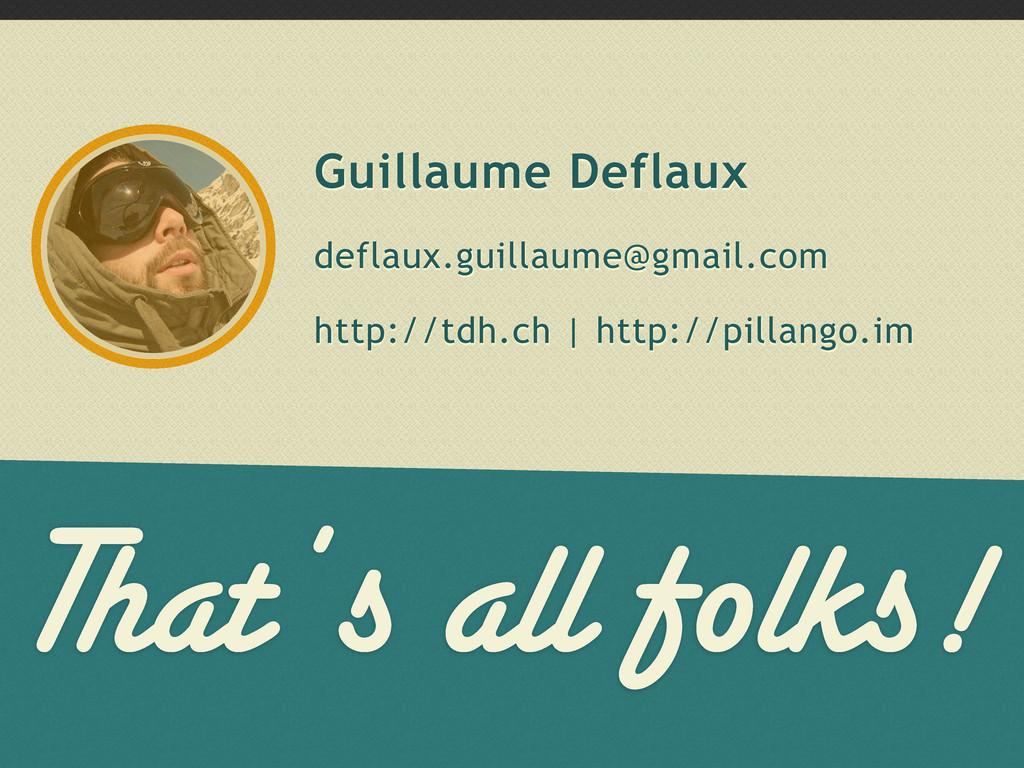 That's all folks! Guillaume Deflaux deflaux.gui...
