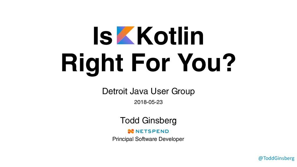 Is Kotlin Right For You? Detroit Java User Grou...