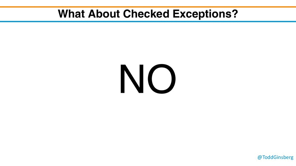 @ToddGinsberg What About Checked Exceptions? NO