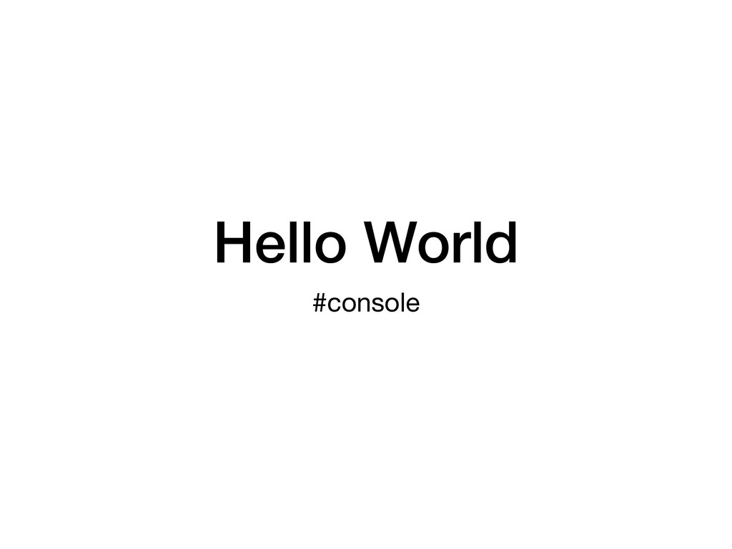 Hello World #console