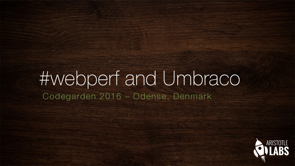 #webperf and Umbraco Codegarden 2016 – Odense, ...