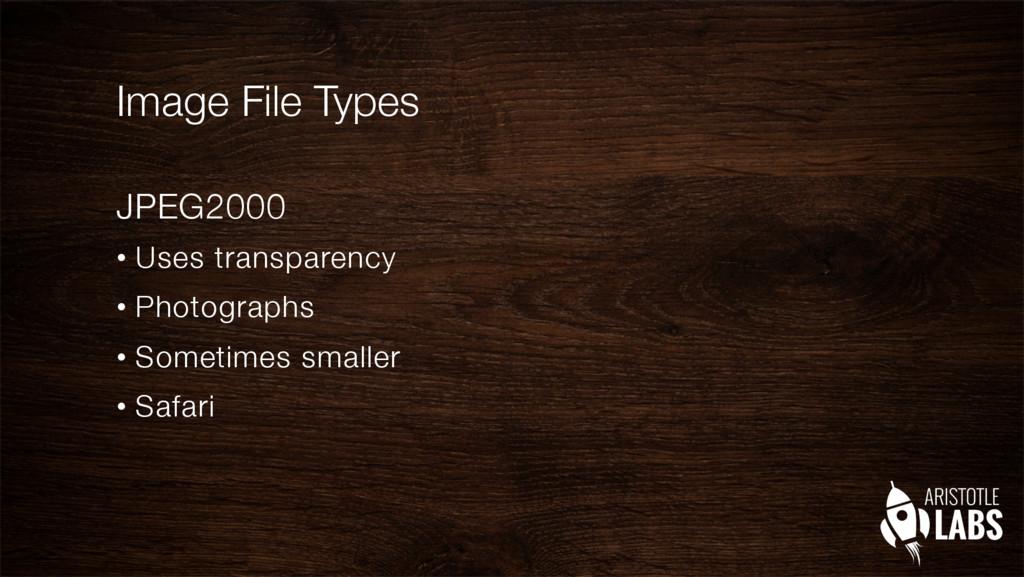 Image File Types JPEG2000 • Uses transparenc...