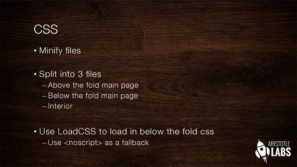 "CSS • Minify files""  • Split into 3 files –..."