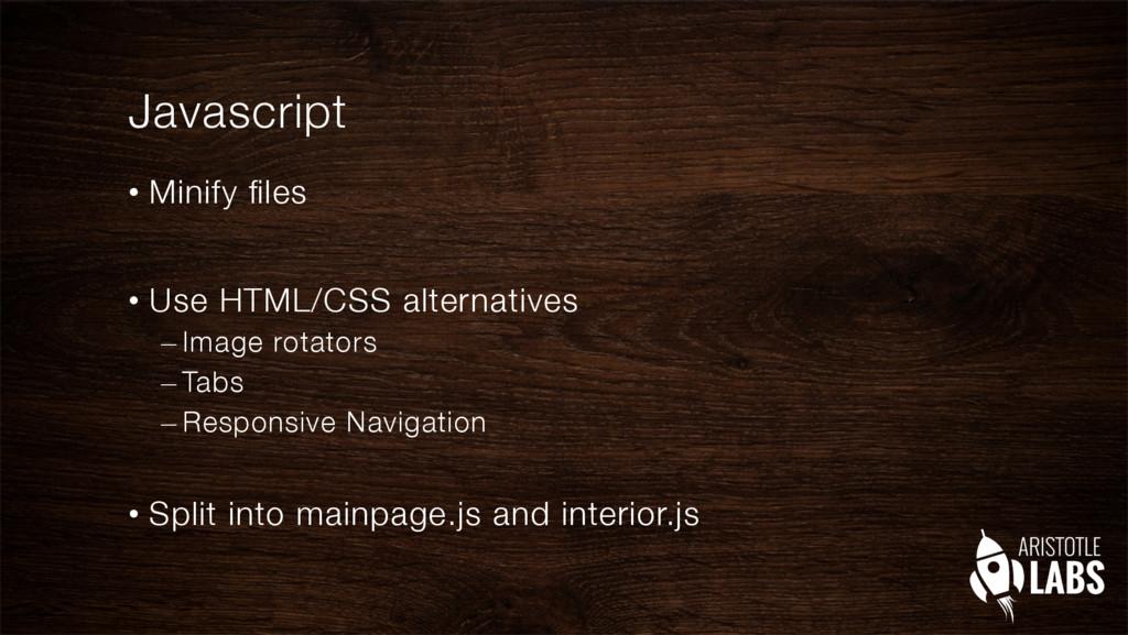Javascript • Minify files • Use HTML/CSS alt...