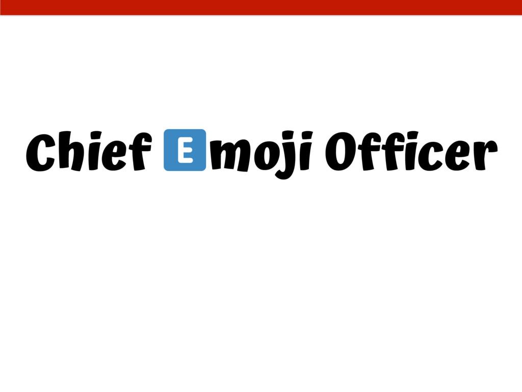 Chief moji Officer Chief Typo Officier