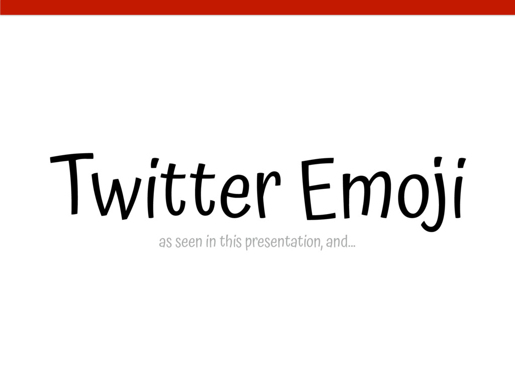 Twitter Emoji as seen in this presentation, and…