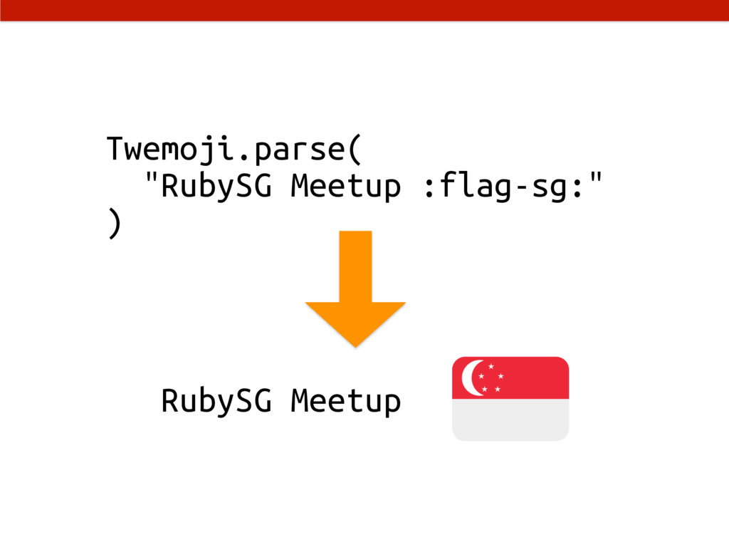 "Twemoji.parse( ""RubySG Meetup :flag-sg:"" ) Ruby..."