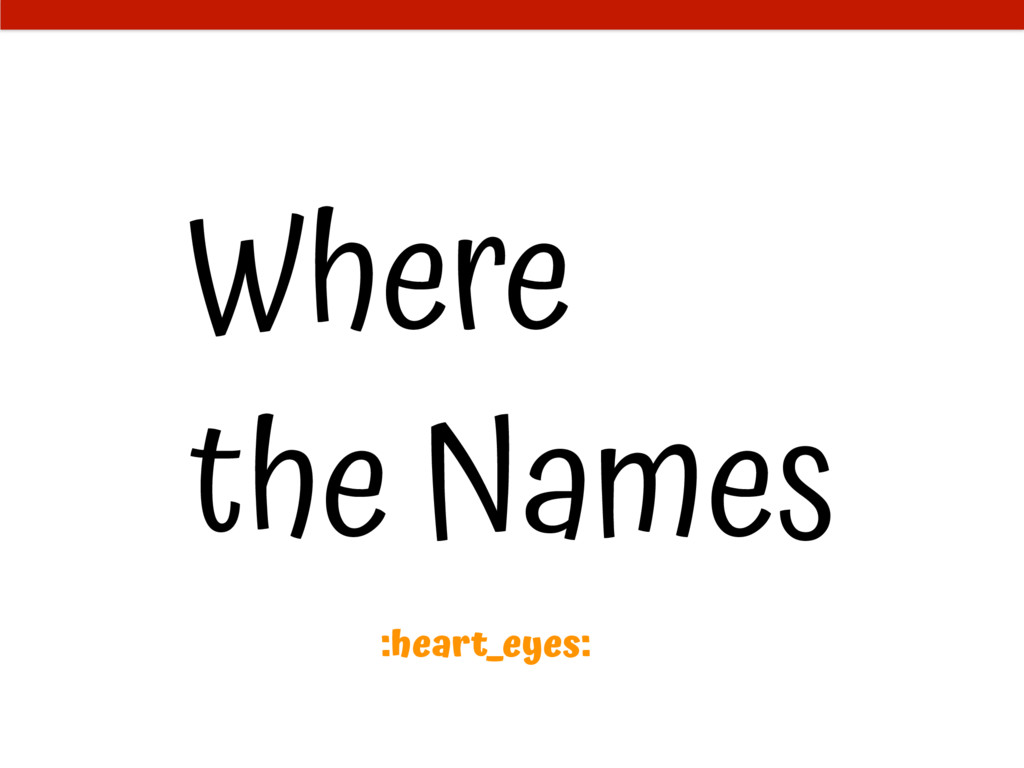 Where the Names :heart_eyes: