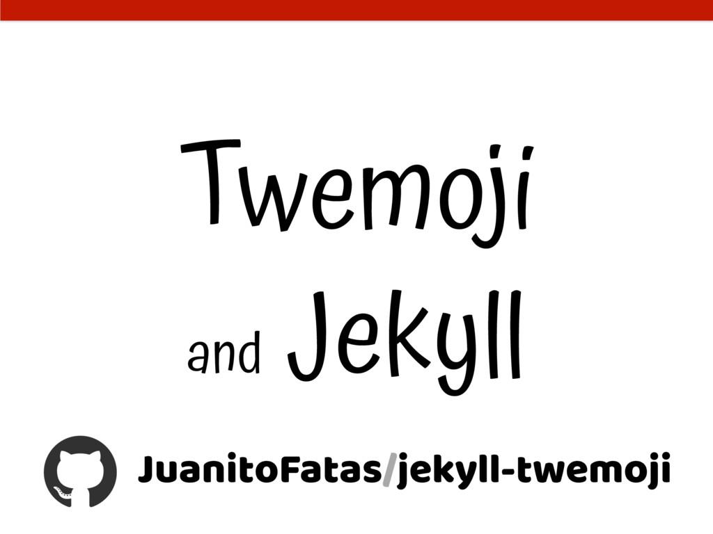 Twemoji and Jekyll JuanitoFatas/jekyll-twemoji