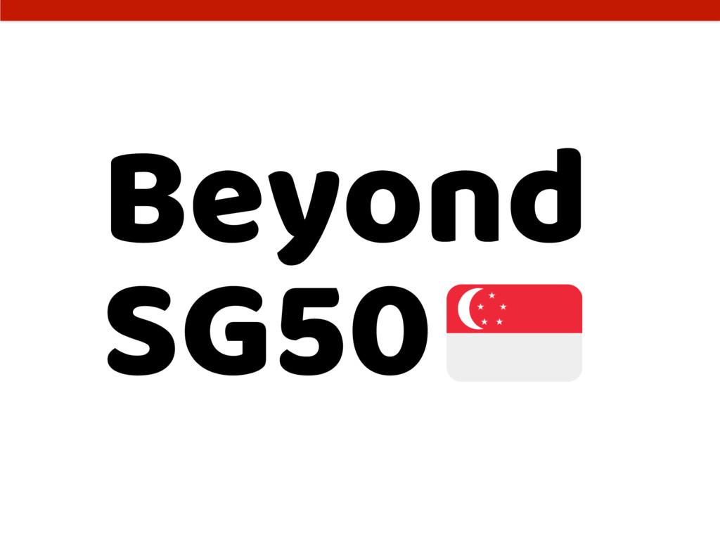Beyond SG50