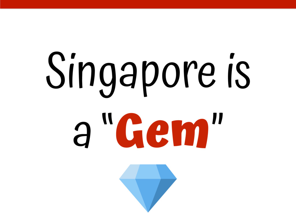 "Singapore is a ""Gem"""