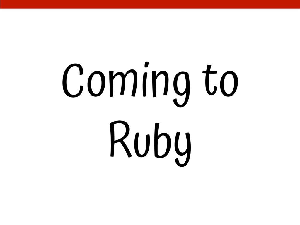 Coming to Ruby