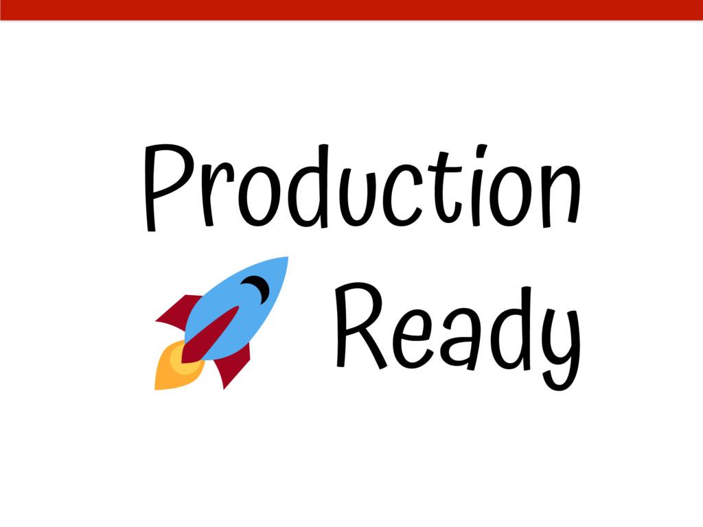 Production Ready