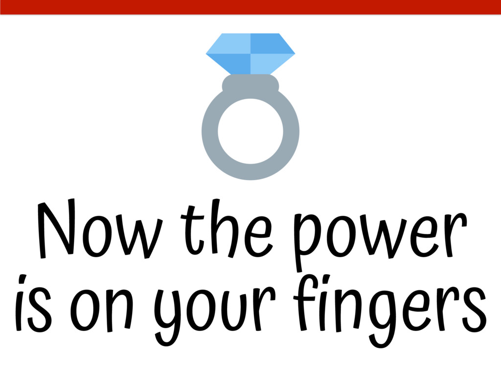 Now the power is on your fingers