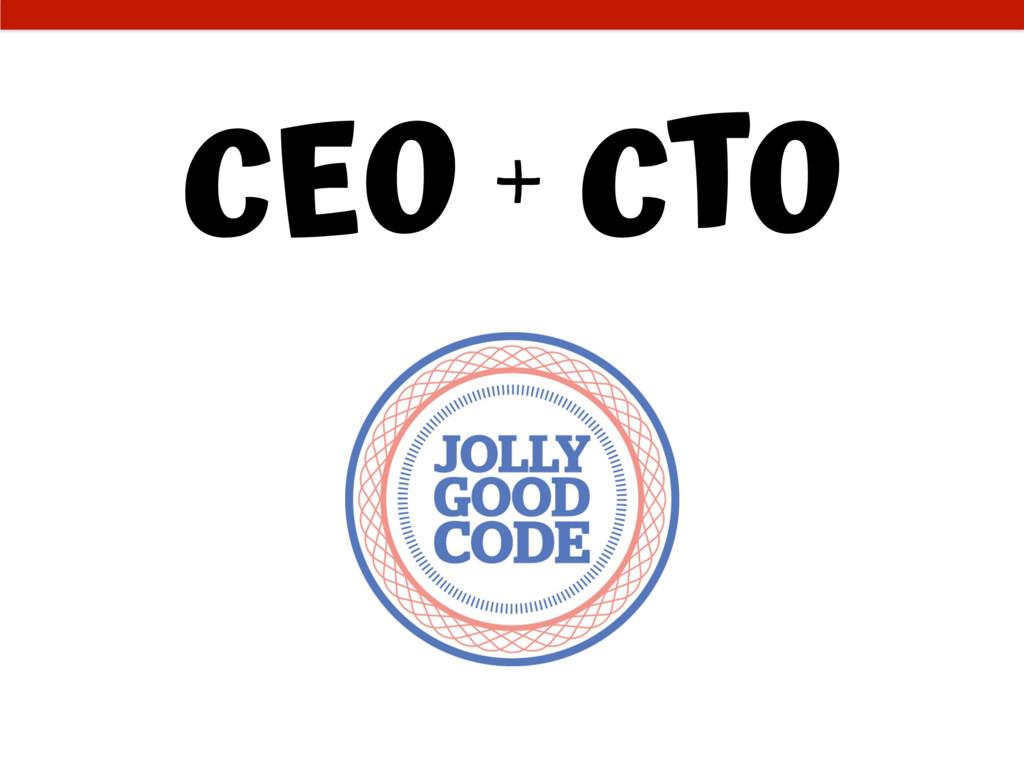 CEO + CTO