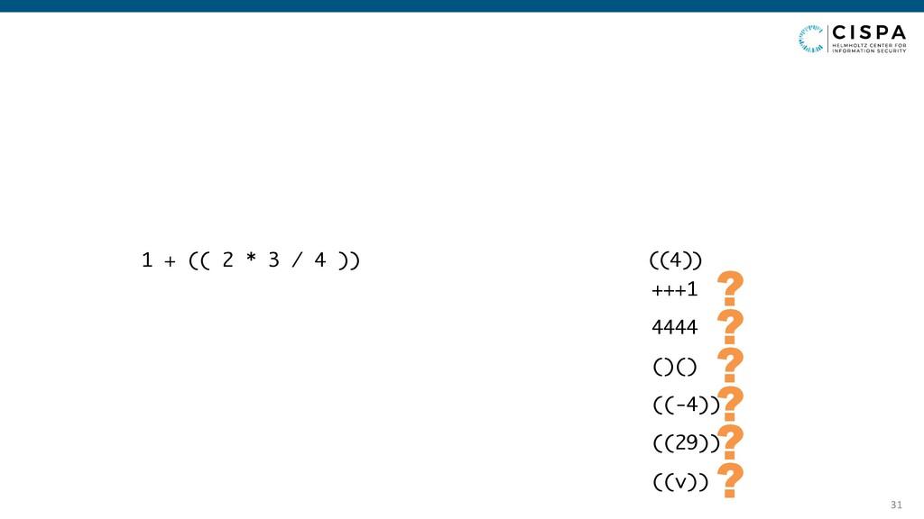 31 ( 1 + (( 2 * 3 / 4 )) (4)) 4444 ? ()() ? ((-...