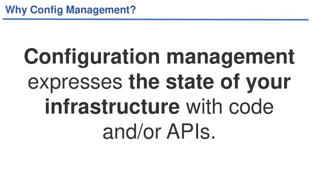 Why Config Management? Configuration management...