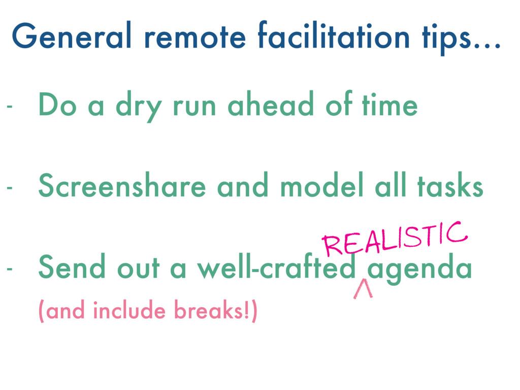 General remote facilitation tips… - Do a dry ru...
