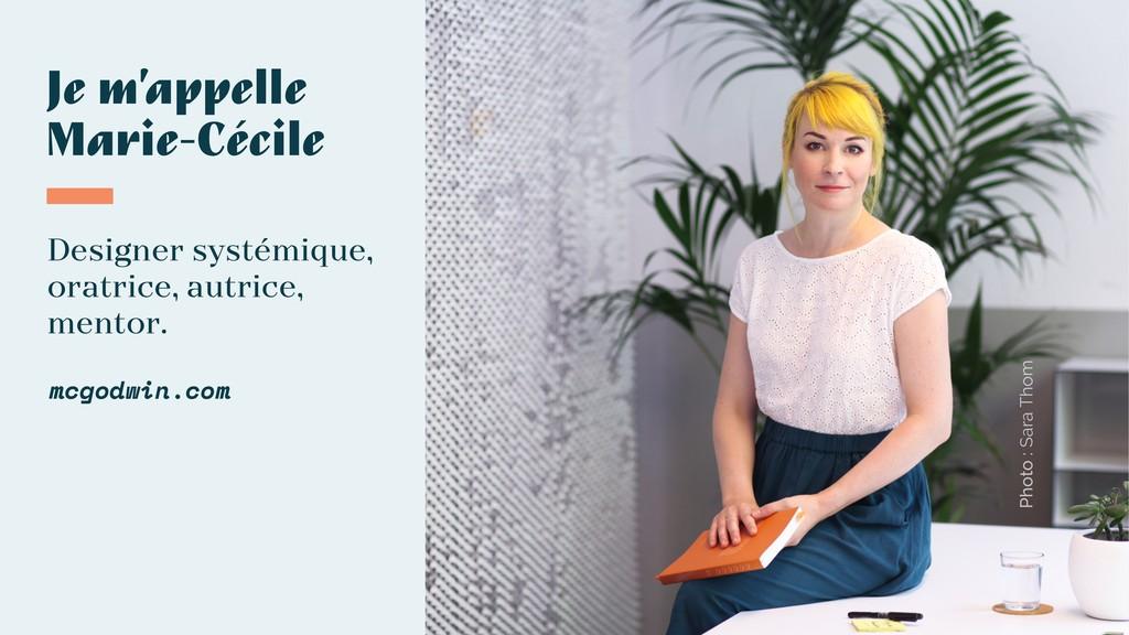 Je m'appelle Marie-Cécile Designer systémique, ...