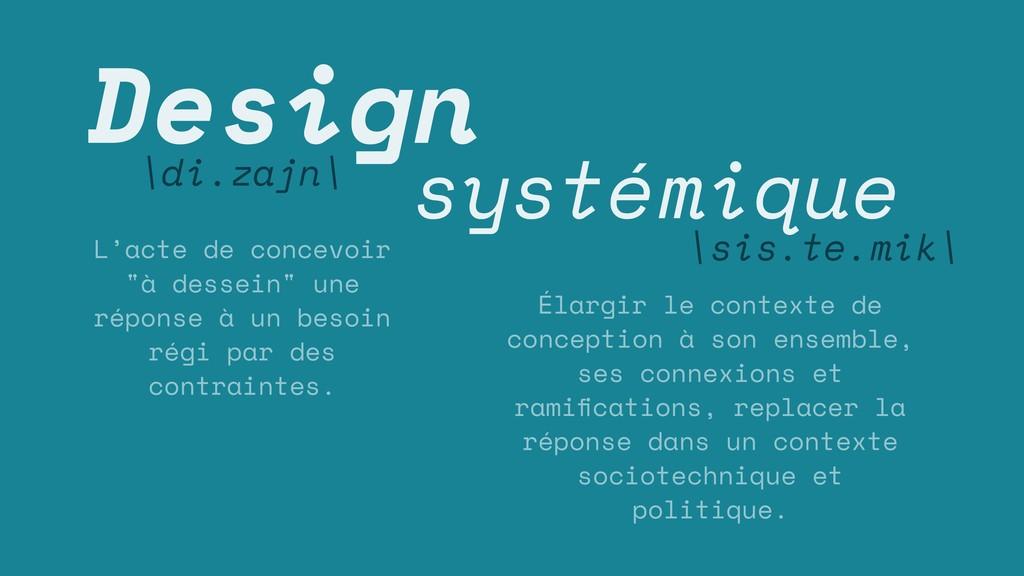 "Design \di.zajn\ L'acte de concevoir ""à dessein..."