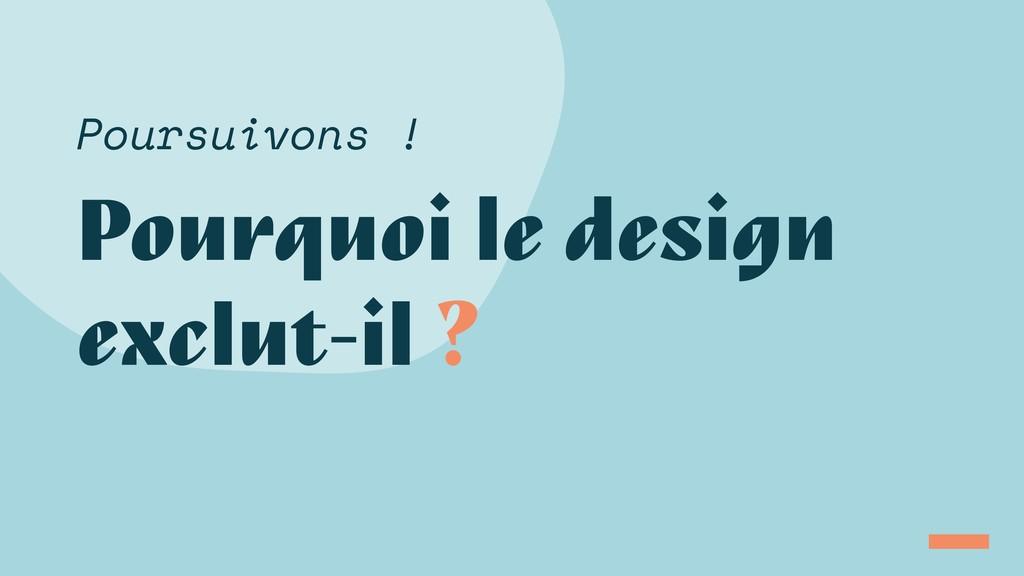 Pourquoi le design exclut-il ? Poursuivons !