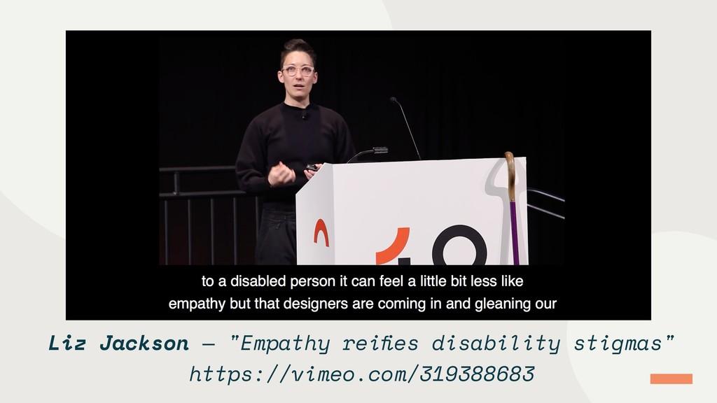 "Liz Jackson — ""Empathy reifies disability stigma..."