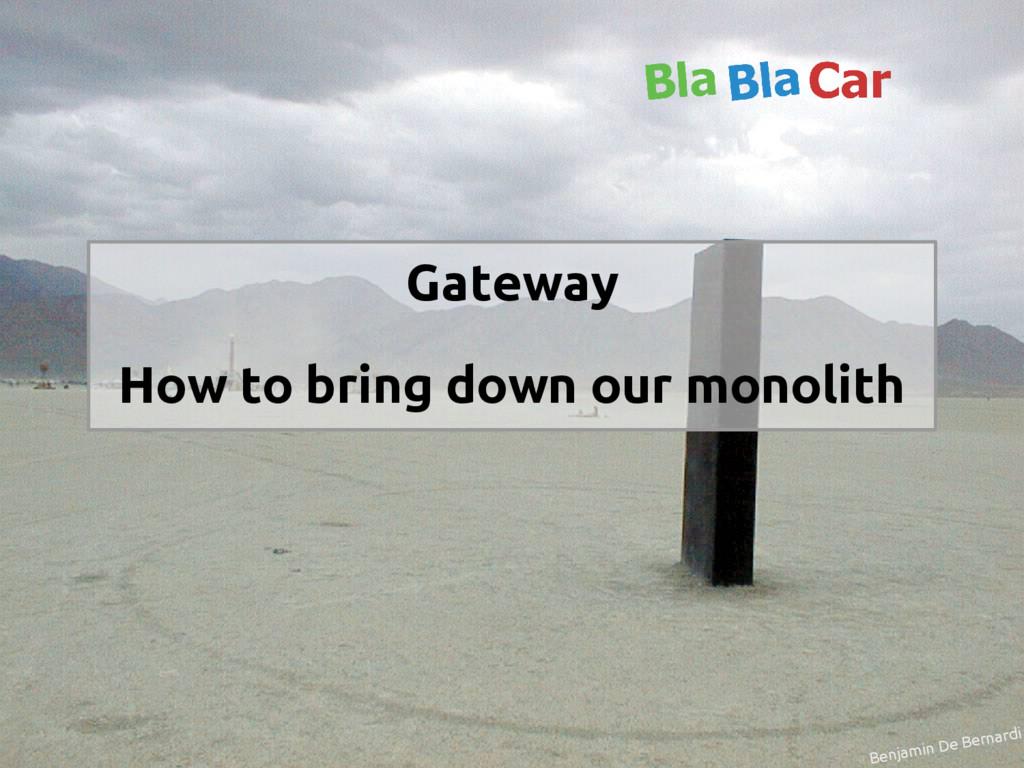 Benjamin De Bernardi Gateway How to bring down ...