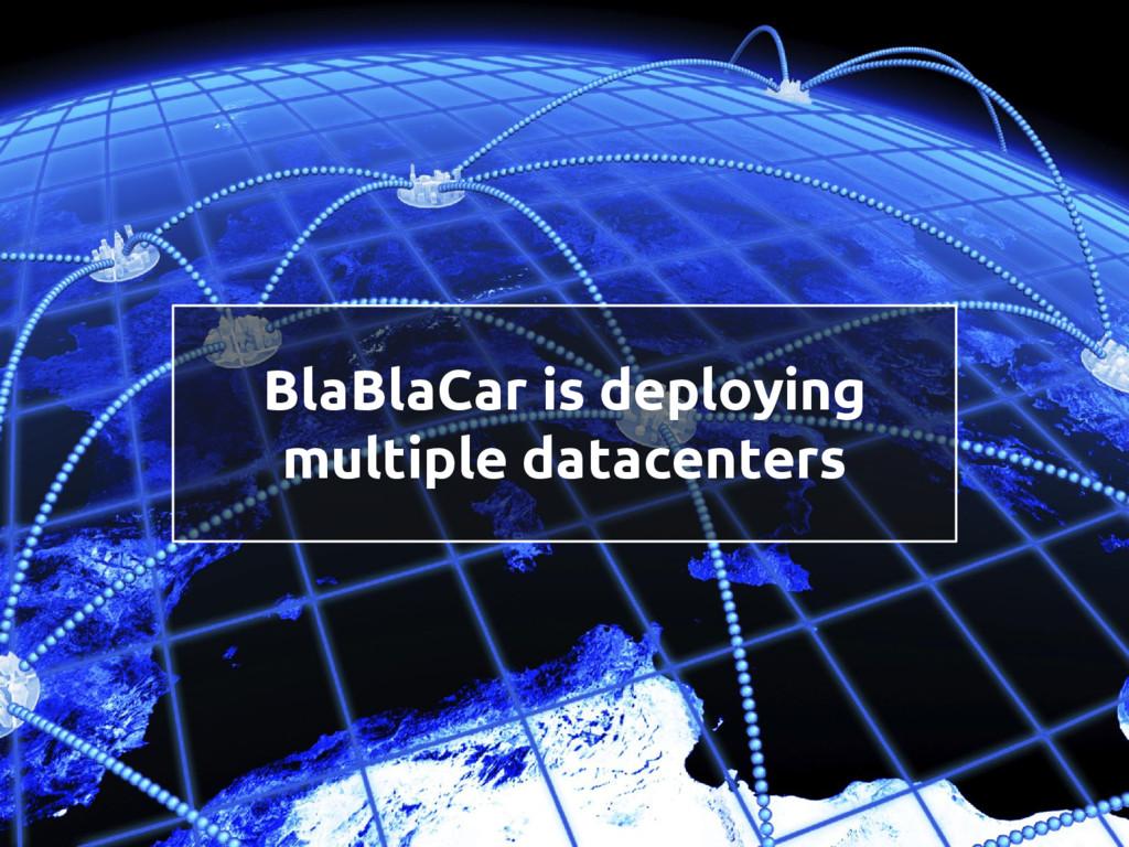 BlaBlaCar is deploying multiple datacenters