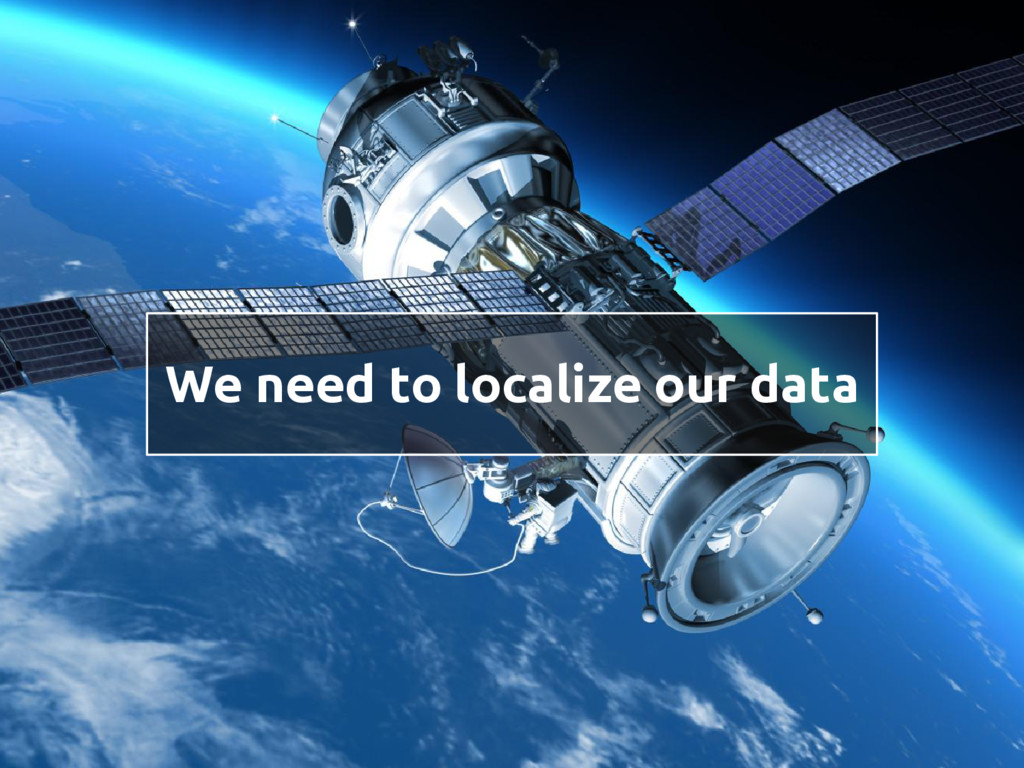 We need to localize our data