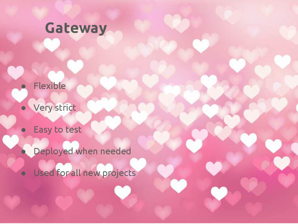 Gateway ● Flexible ● Very strict ● Easy to test...