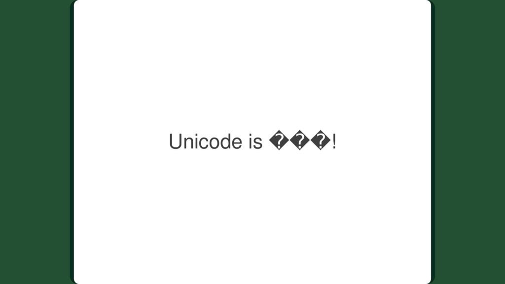 Unicode is ���!