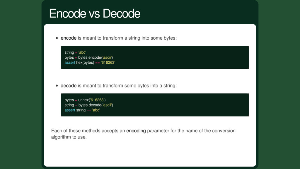 encode is meant to transform a string into some...