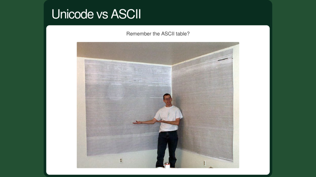 Remember the ASCII table? Unicode vs ASCII