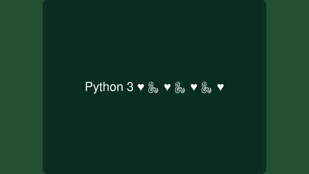 Python 3 ♥ ♥ ♥ ♥