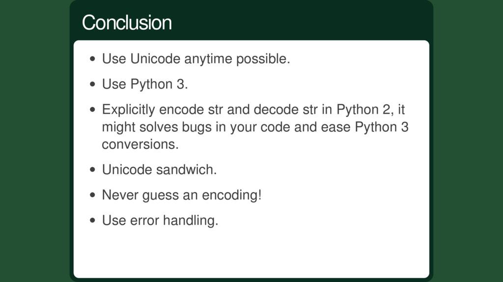 Use Unicode anytime possible. Use Python 3. Exp...
