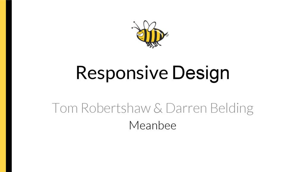 Responsive Design Tom Robertshaw & Darren Beldi...