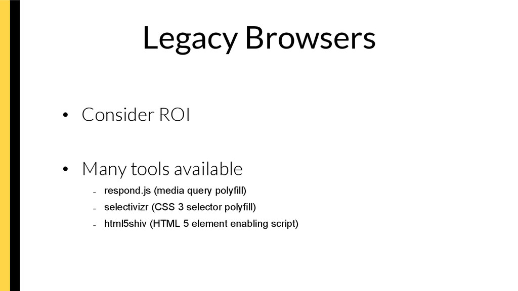Legacy Browsers • Consider ROI • Many tools...