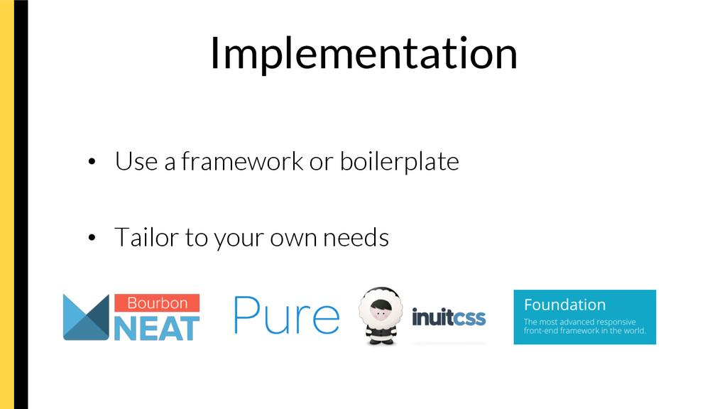 Implementation • Use a framework or boilerpla...