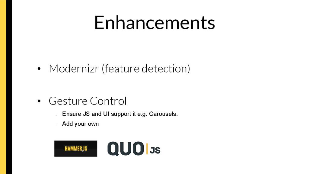 Enhancements • Modernizr (feature detection)...