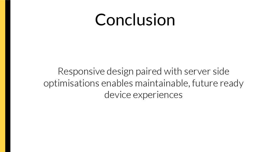 Conclusion   Responsive design paired with s...