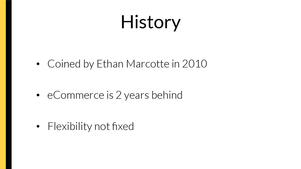 History • Coined by Ethan Marcotte in 2010 •...