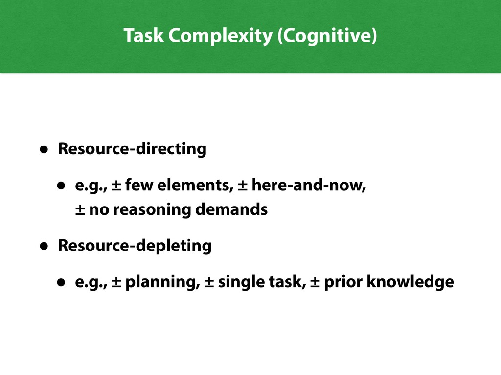 Task Complexity (Cognitive) • Resource-directin...
