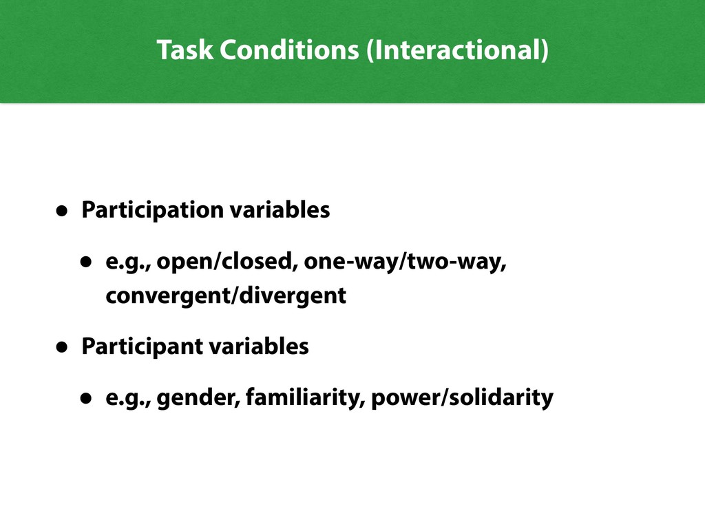 Task Conditions (Interactional) • Participation...