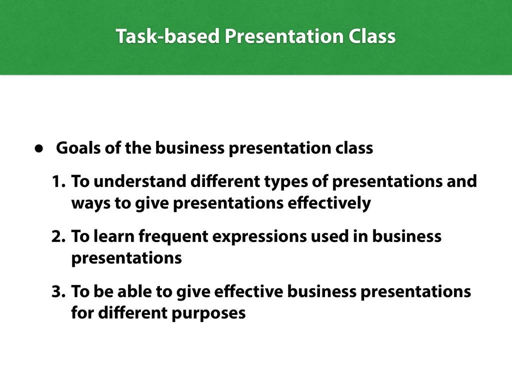 Task-based Presentation Class • Goals of the bu...