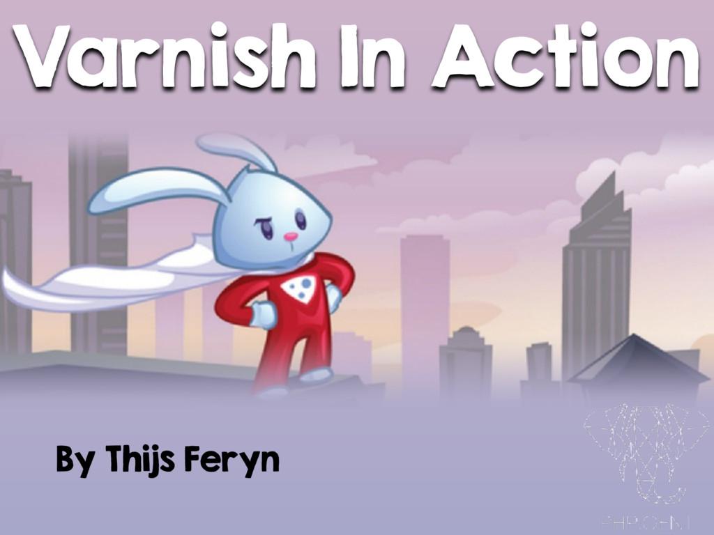 Varnish In Action By Thijs Feryn