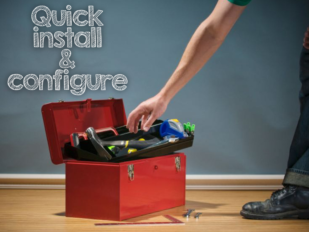 Quick install & configure