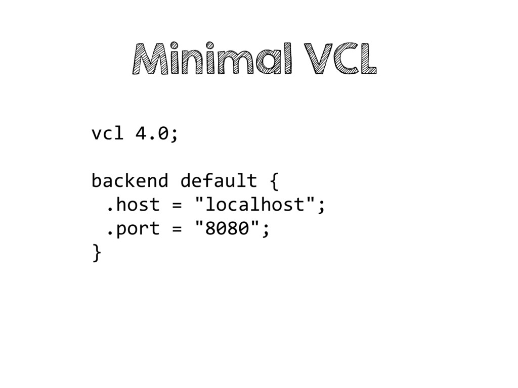 """vcl 4.0; backend default { .host = """"localhost"""";..."""
